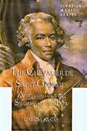 Chevalier de Saint-Georges: Virtuoso of the Sword and the Bow (Lives in Music) by Gabriel Banat