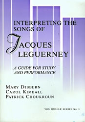 Interpreting The Songs Of Jacques Leguerney: A Guide For Study and Performance
