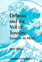 Debussy And The Veil Of Tonality: Essays On His Music