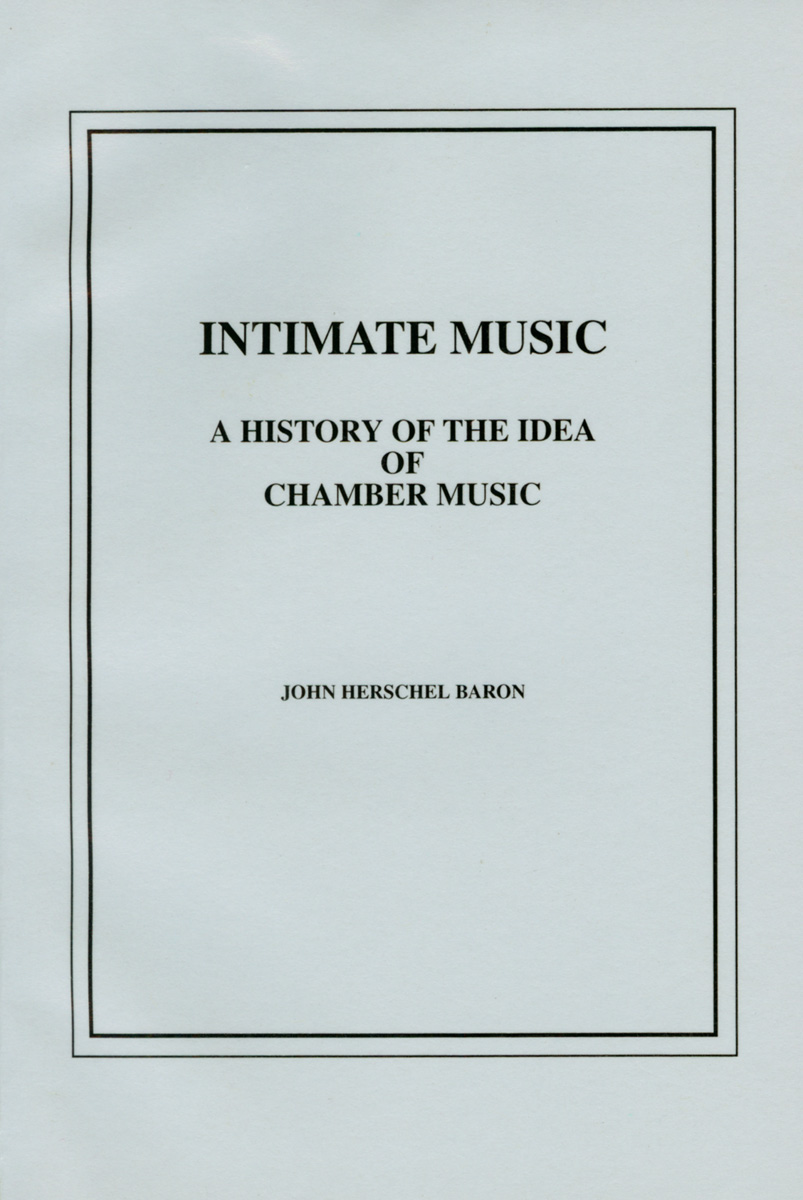 Intimate Music: A History Of The Idea Of Chamber Music